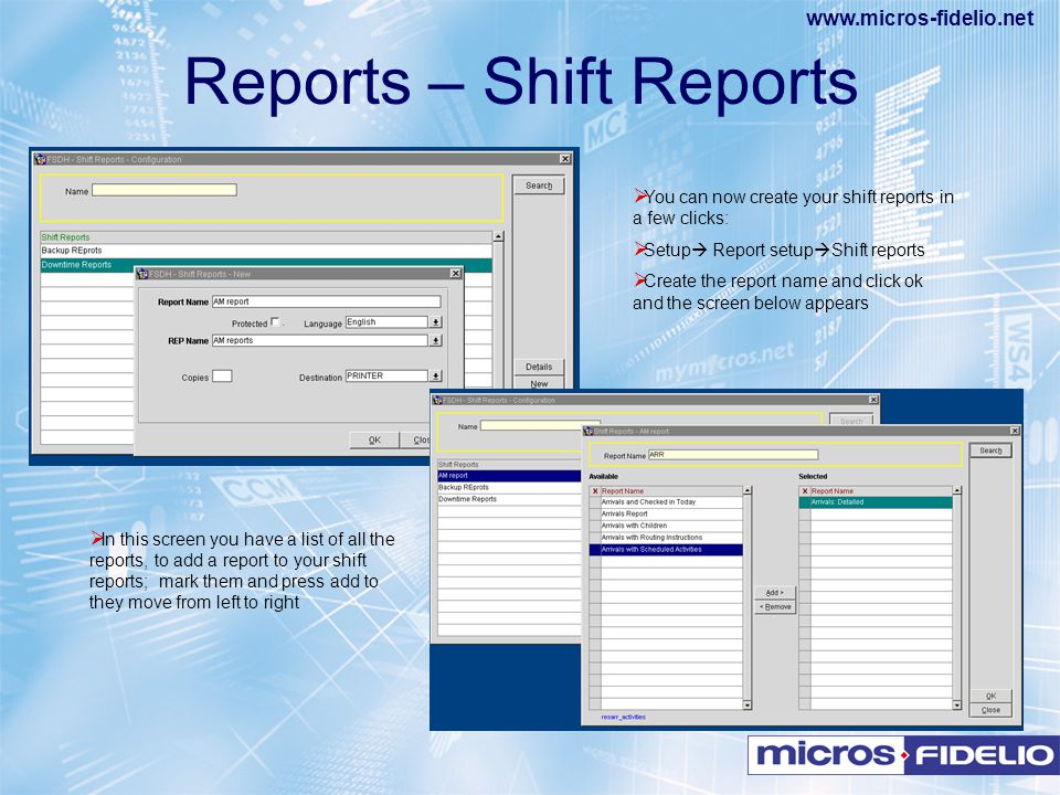 www.micros-fidelio.net  You can now create your shift reports in a few clicks:  Setup  Report setup  Shift reports  Create the report name and cl