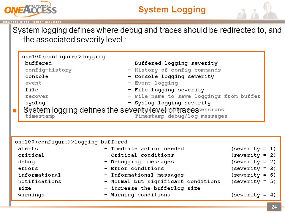 B u s i n e s s - C l a s s R o u t e r S o l u t i o n s 24 System Logging System logging defines where debug and traces should be redirected to, and