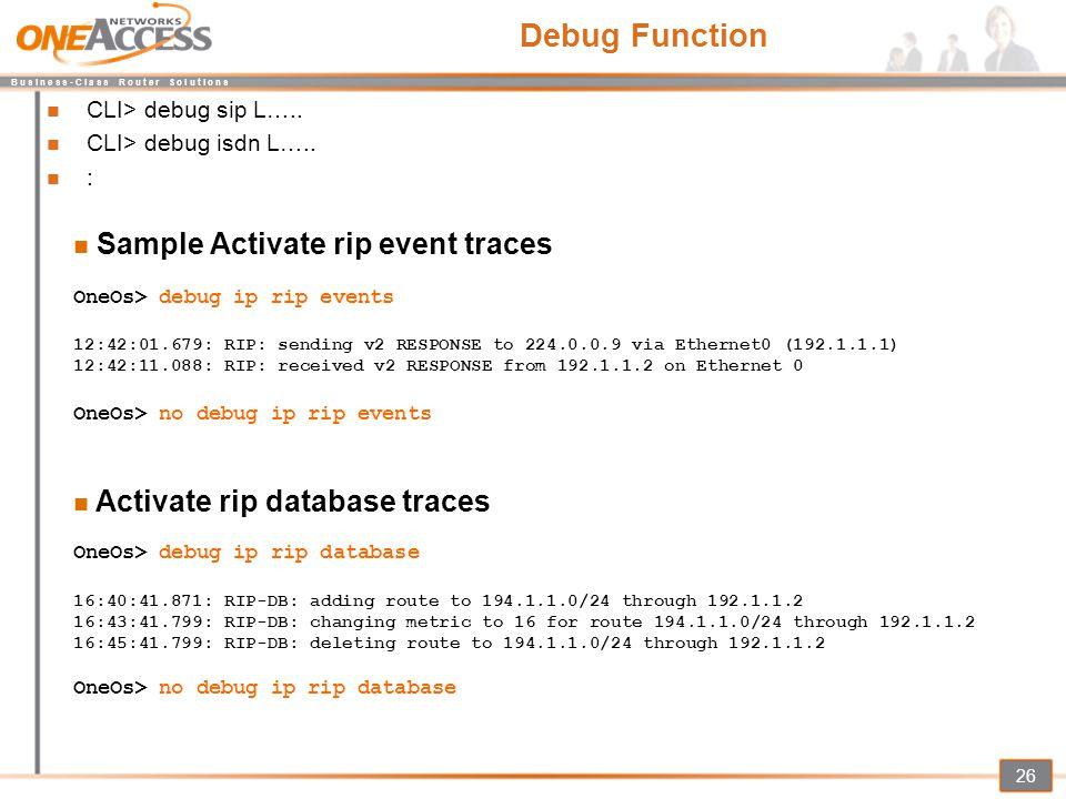 B u s i n e s s - C l a s s R o u t e r S o l u t i o n s 26 Debug Function CLI> debug sip L….. CLI> debug isdn L….. : Sample Activate rip event trace