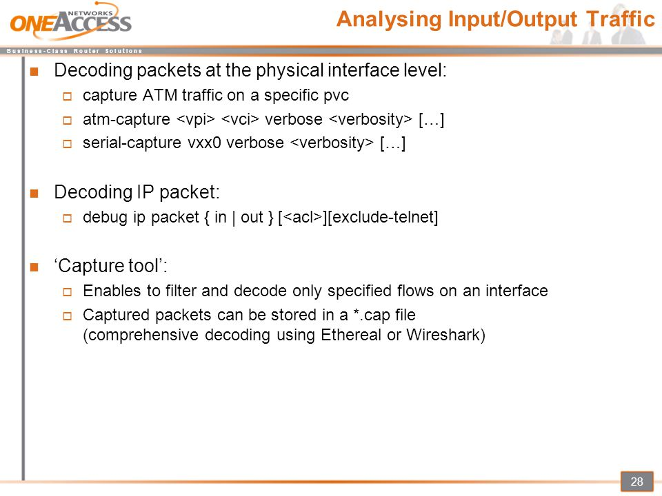 B u s i n e s s - C l a s s R o u t e r S o l u t i o n s 28 Analysing Input/Output Traffic Decoding packets at the physical interface level:  captur