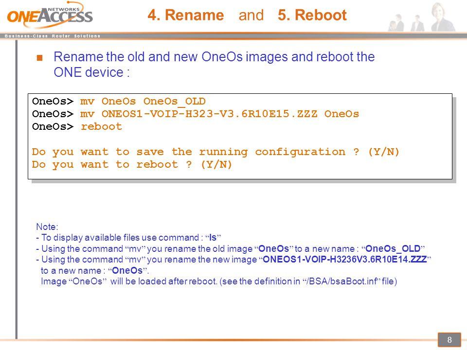 B u s i n e s s - C l a s s R o u t e r S o l u t i o n s 8 4. Rename and 5. Reboot OneOs> mv OneOs OneOs_OLD OneOs> mv ONEOS1-VOIP-H323-V3.6R10E15.ZZ