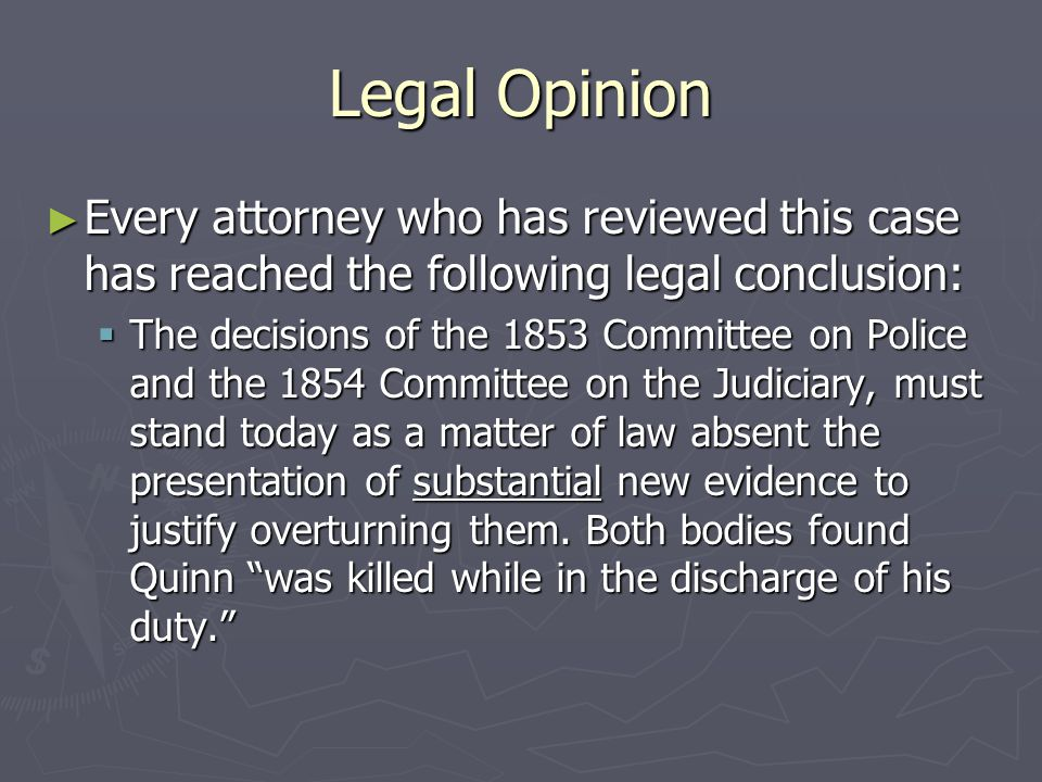 Legal Opinion ► Every attorney who has reviewed this case has reached the following legal conclusion:  The decisions of the 1853 Committee on Police and the 1854 Committee on the Judiciary, must stand today as a matter of law absent the presentation of substantial new evidence to justify overturning them.