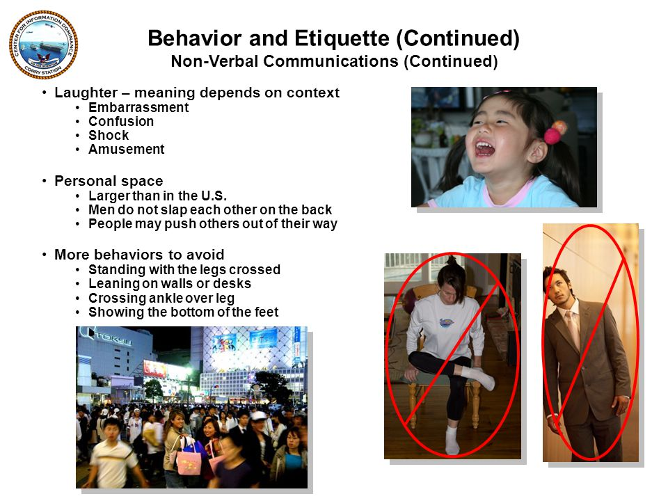 Laughter – meaning depends on context Embarrassment Confusion Shock Amusement Personal space Larger than in the U.S.
