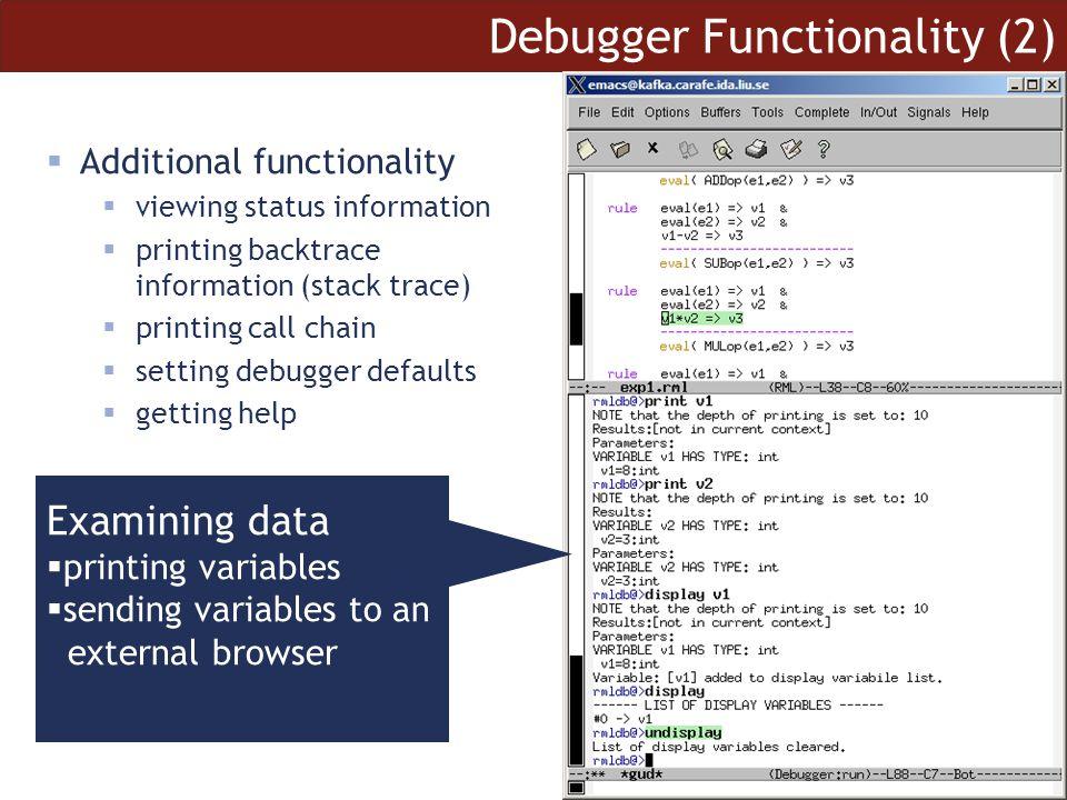 13 Debugger Functionality (2)  Additional functionality  viewing status information  printing backtrace information (stack trace)  printing call c