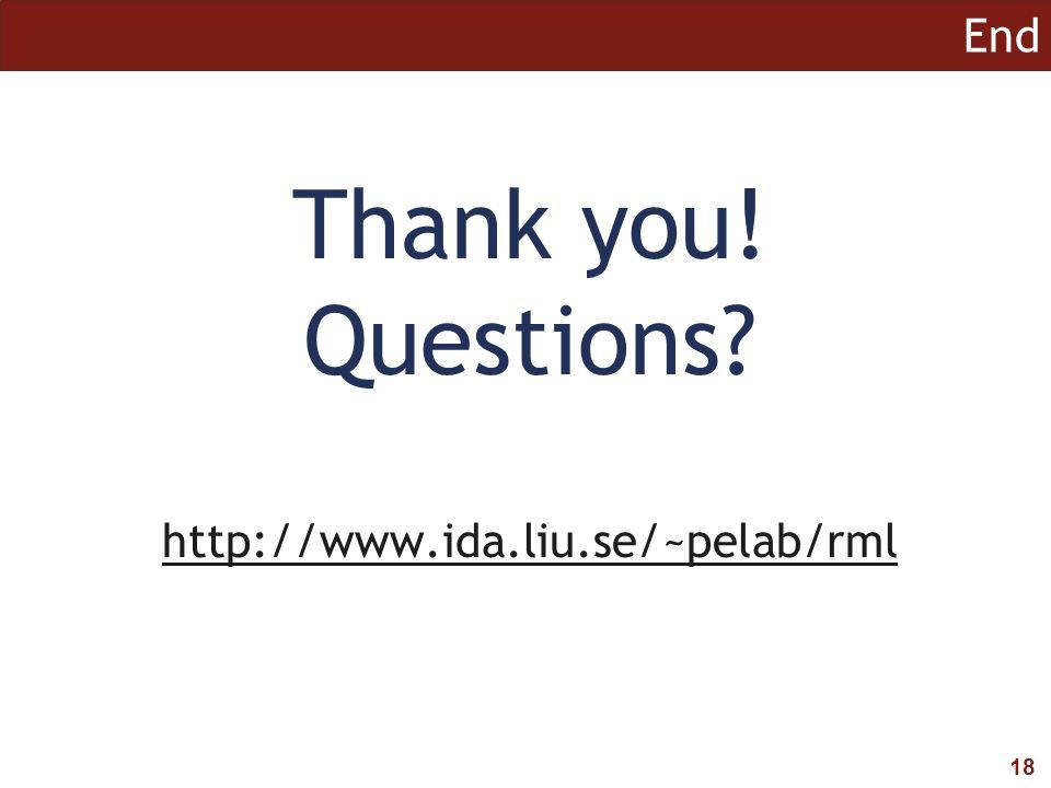 18 End Thank you! Questions? http://www.ida.liu.se/~pelab/rml