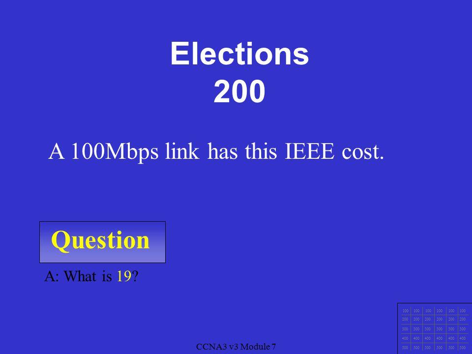 CCNA3 v3 Module 7 Question 100 200 300 400 500 CCNA3 v3 Module 7 A: What are BPDUs.