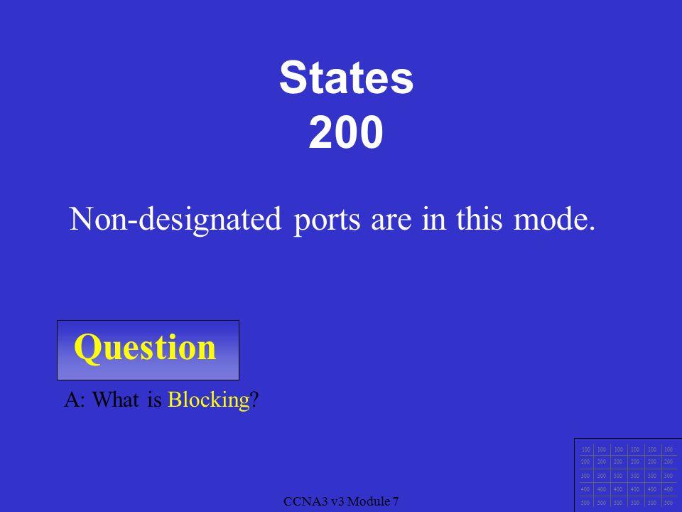 CCNA3 v3 Module 7 Question 100 200 300 400 500 CCNA3 v3 Module 7 A: What is Forwarding.