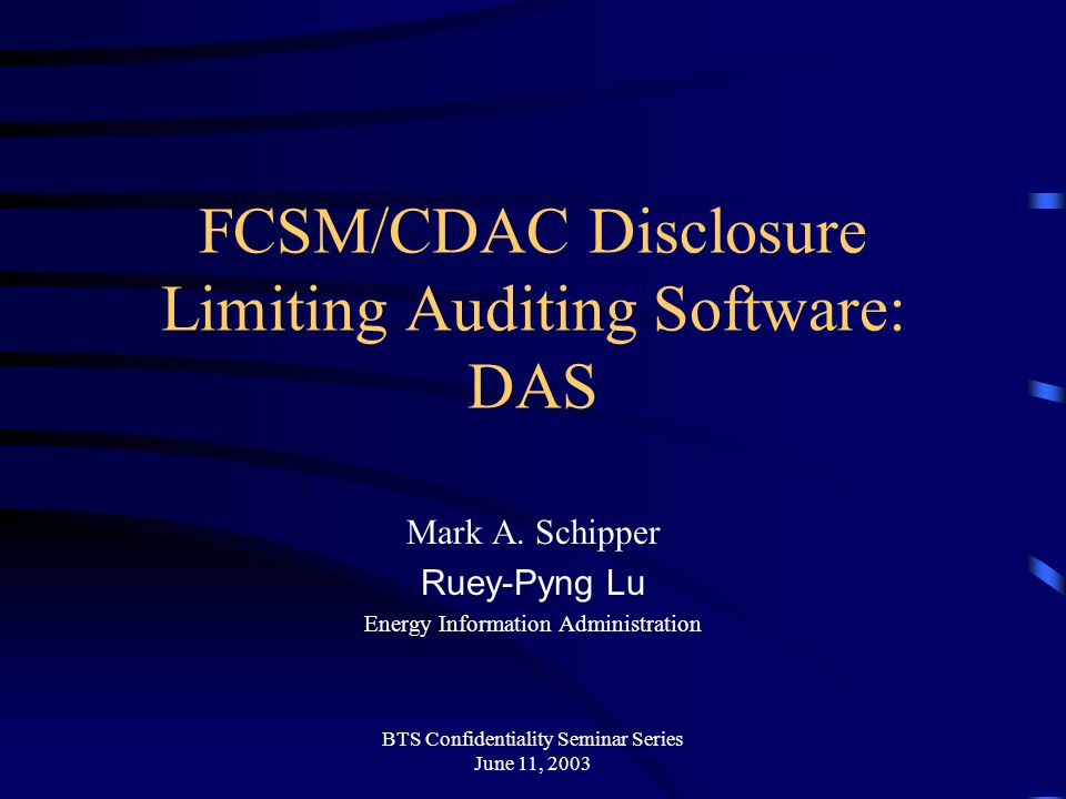 BTS Confidentiality Seminar Series June 11, 2003 FCSM/CDAC Disclosure Limiting Auditing Software: DAS Mark A.