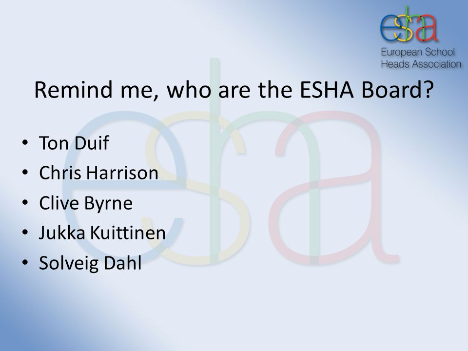 Remind me, who are the ESHA Board Ton Duif Chris Harrison Clive Byrne Jukka Kuittinen Solveig Dahl