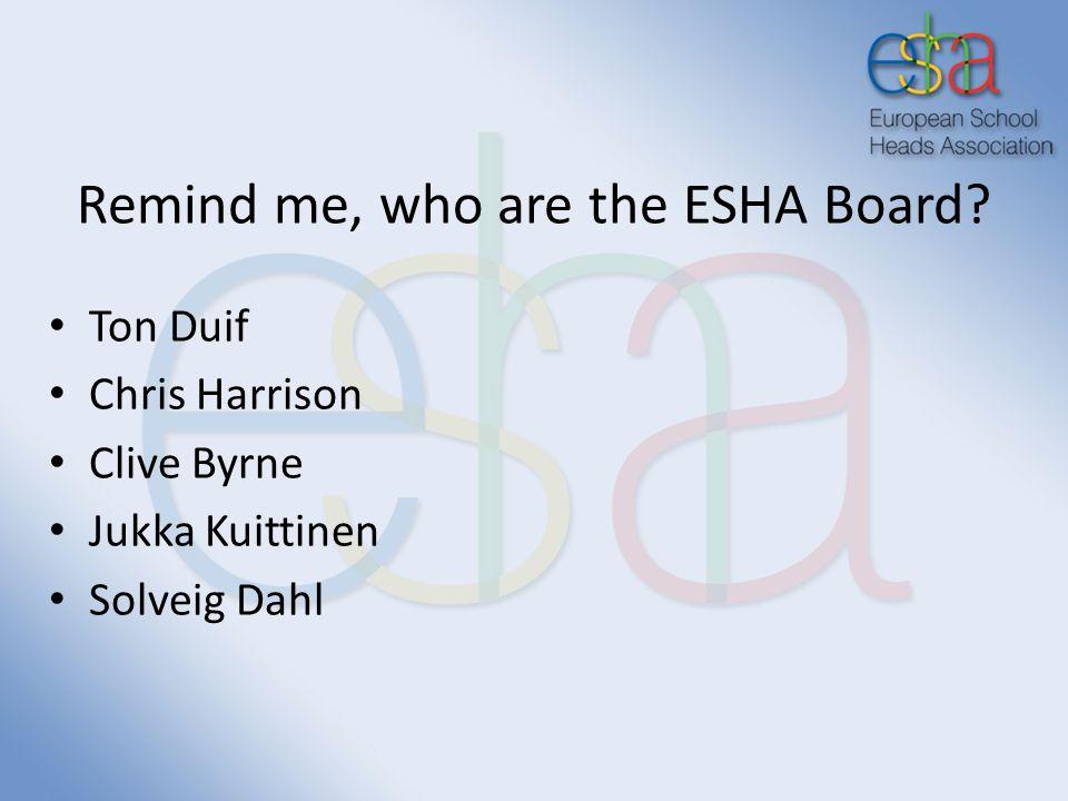 Remind me, who are the ESHA Board? Ton Duif Chris Harrison Clive Byrne Jukka Kuittinen Solveig Dahl
