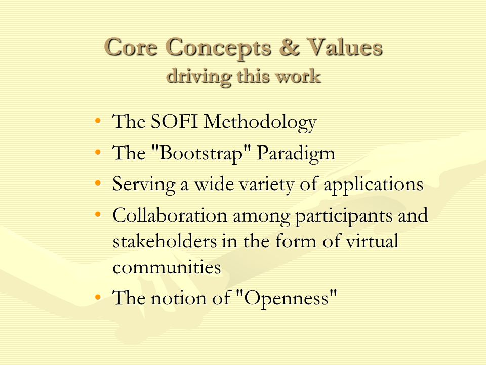 Core Concepts & Values driving this work The SOFI MethodologyThe SOFI Methodology The Bootstrap ParadigmThe Bootstrap Paradigm Serving a wide variety of applicationsServing a wide variety of applications Collaboration among participants and stakeholders in the form of virtual communitiesCollaboration among participants and stakeholders in the form of virtual communities The notion of Openness The notion of Openness