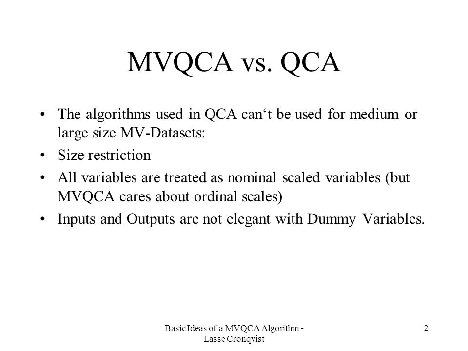 Basic Ideas of a MVQCA Algorithm - Lasse Cronqvist 2 MVQCA vs.