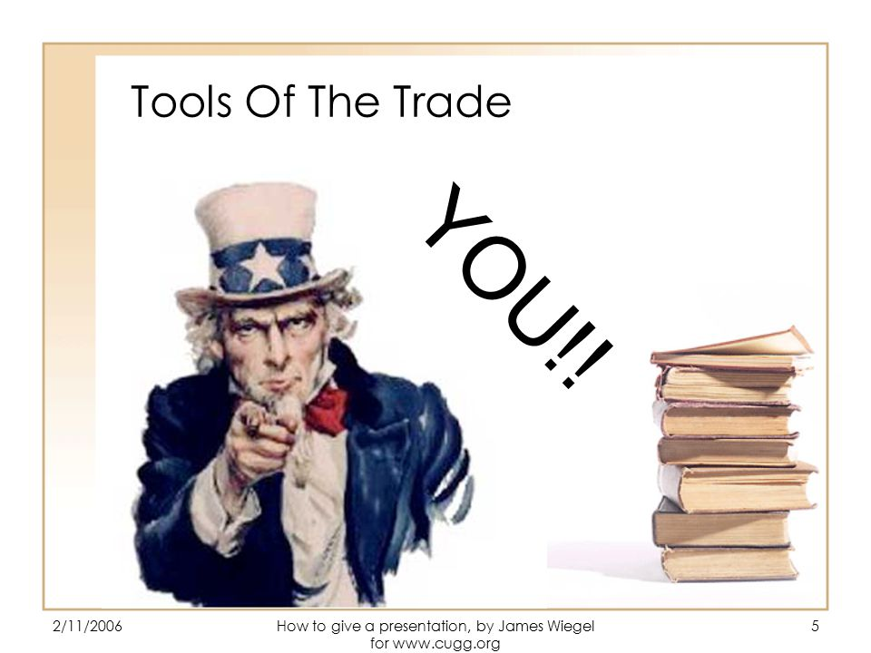2/11/2006How to give a presentation, by James Wiegel for   5 Tools Of The Trade YOU!!