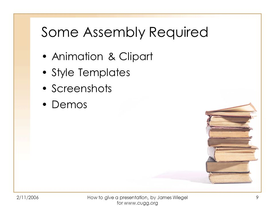 2/11/2006How to give a presentation, by James Wiegel for   9 Some Assembly Required Animation & Clipart Style Templates Screenshots Demos