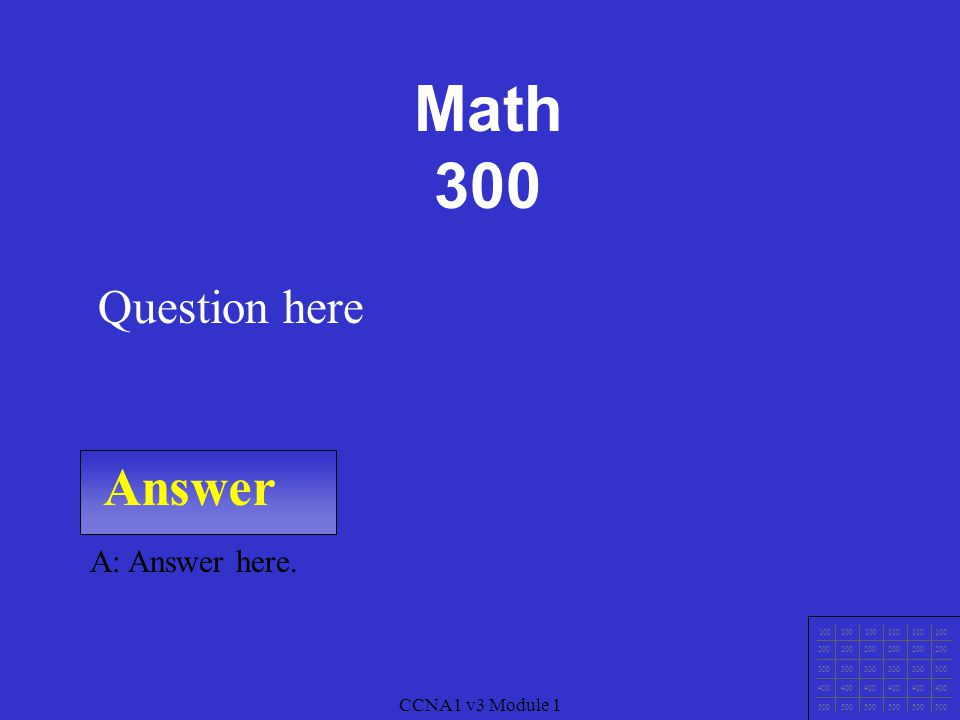 Answer A: Answer here. Question here CCNA1 v3 Module 1 Math 200 100 200 300 400 500
