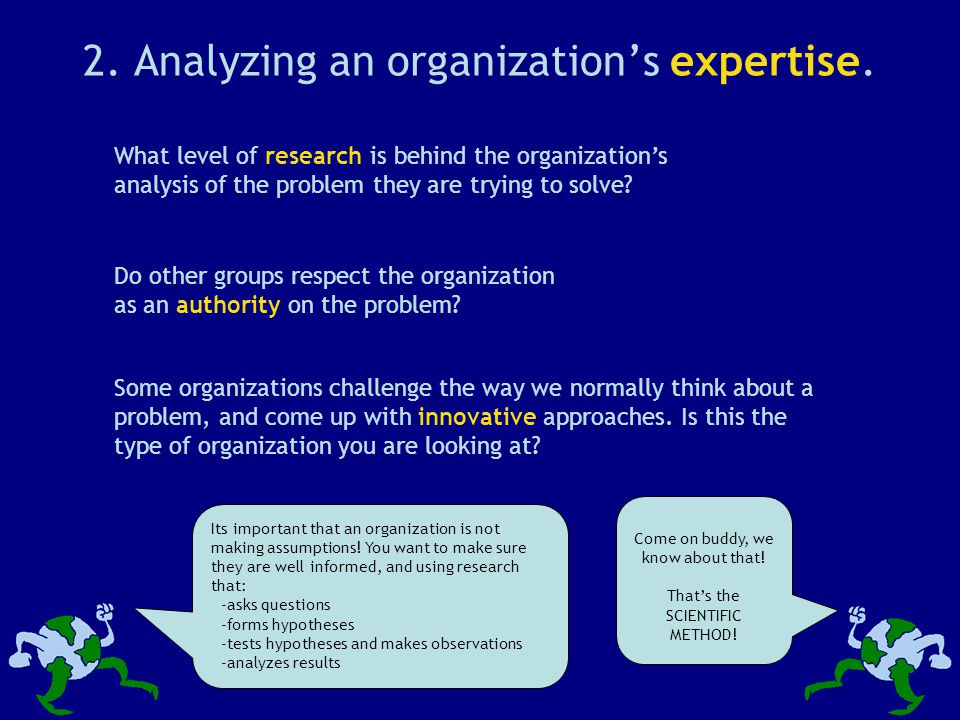 2. Analyzing an organization's expertise. What level of research is behind the organization's analysis of the problem they are trying to solve? Come o
