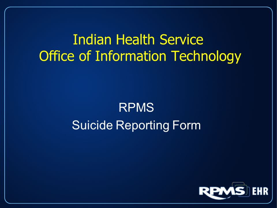Indian Health Service Office of Information Technology RPMS Suicide Reporting Form
