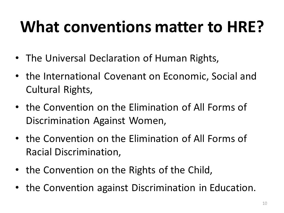 What conventions matter to HRE? The Universal Declaration of Human Rights, the International Covenant on Economic, Social and Cultural Rights, the Con