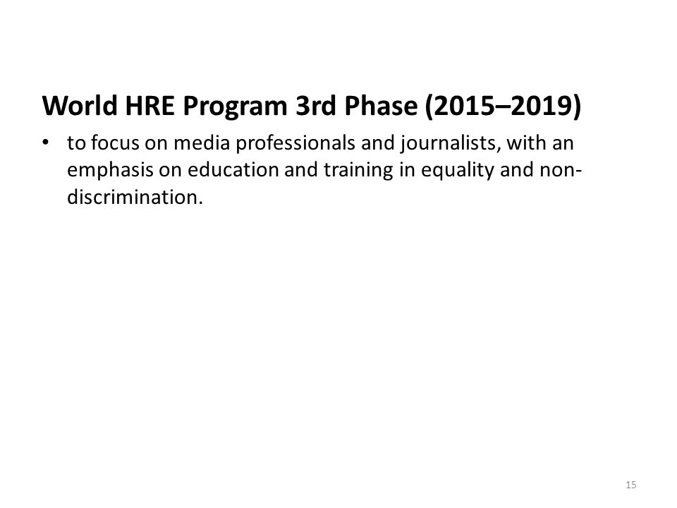 World HRE Program 3rd Phase (2015–2019) to focus on media professionals and journalists, with an emphasis on education and training in equality and non- discrimination.