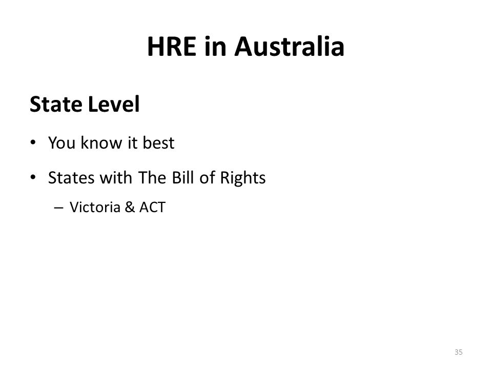 HRE in Australia State Level You know it best States with The Bill of Rights – Victoria & ACT 35