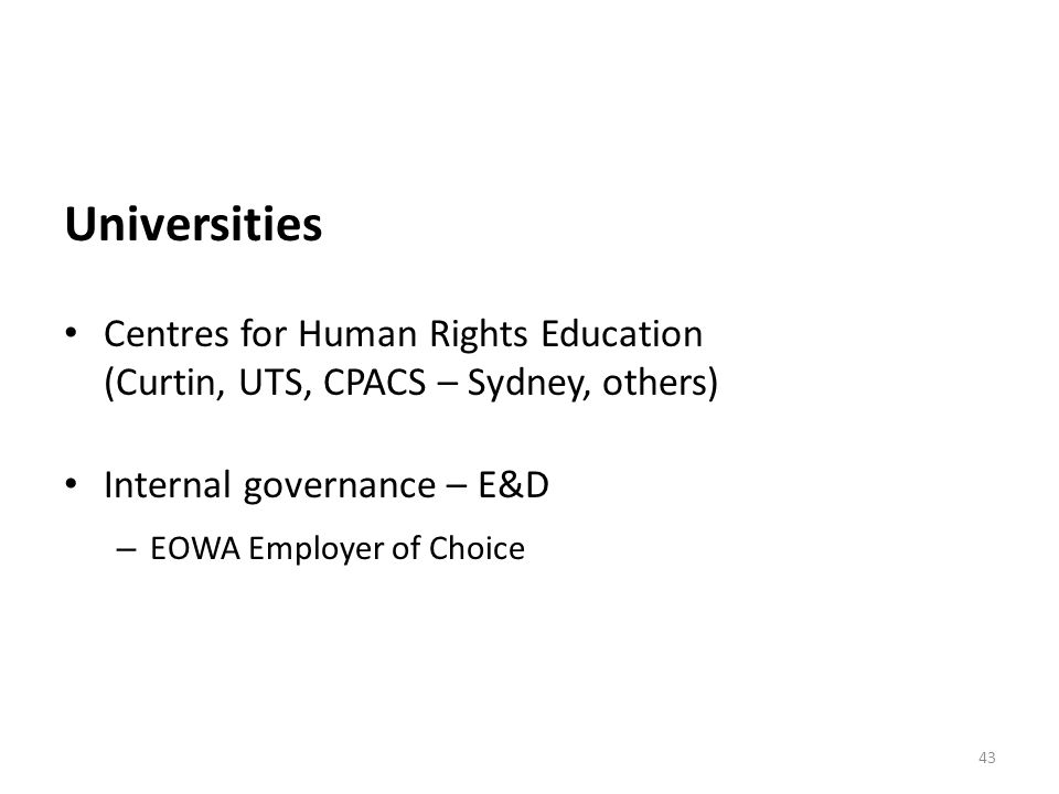 Universities Centres for Human Rights Education (Curtin, UTS, CPACS – Sydney, others) Internal governance – E&D – EOWA Employer of Choice 43