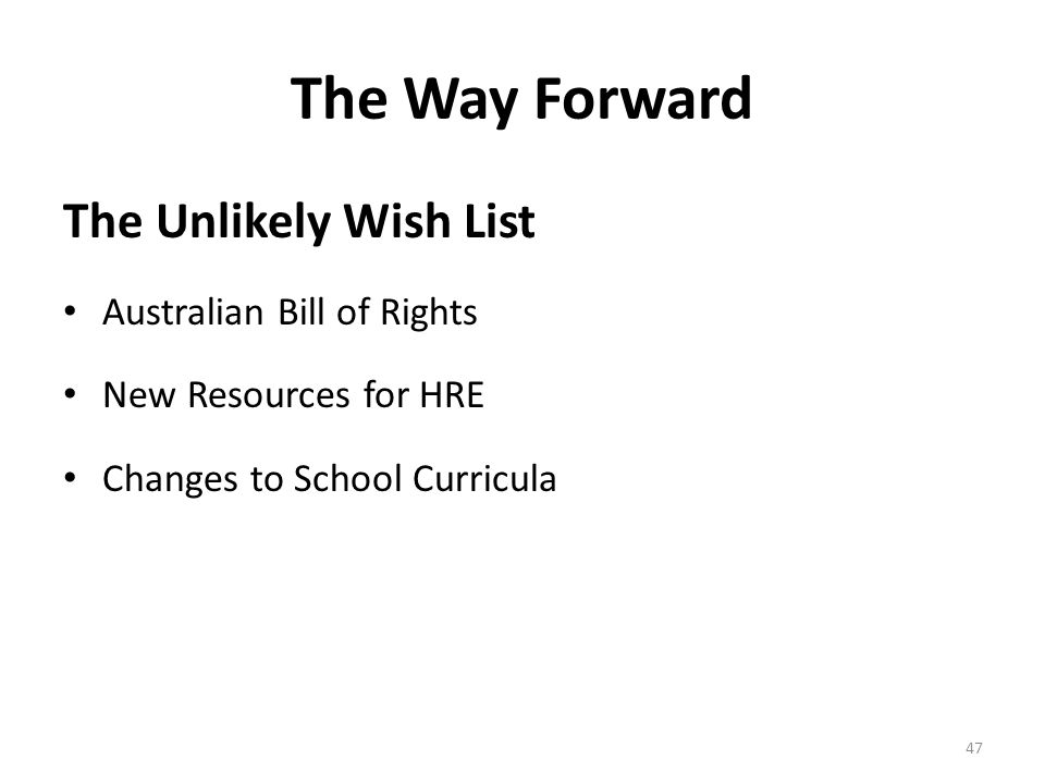The Way Forward The Unlikely Wish List Australian Bill of Rights New Resources for HRE Changes to School Curricula 47