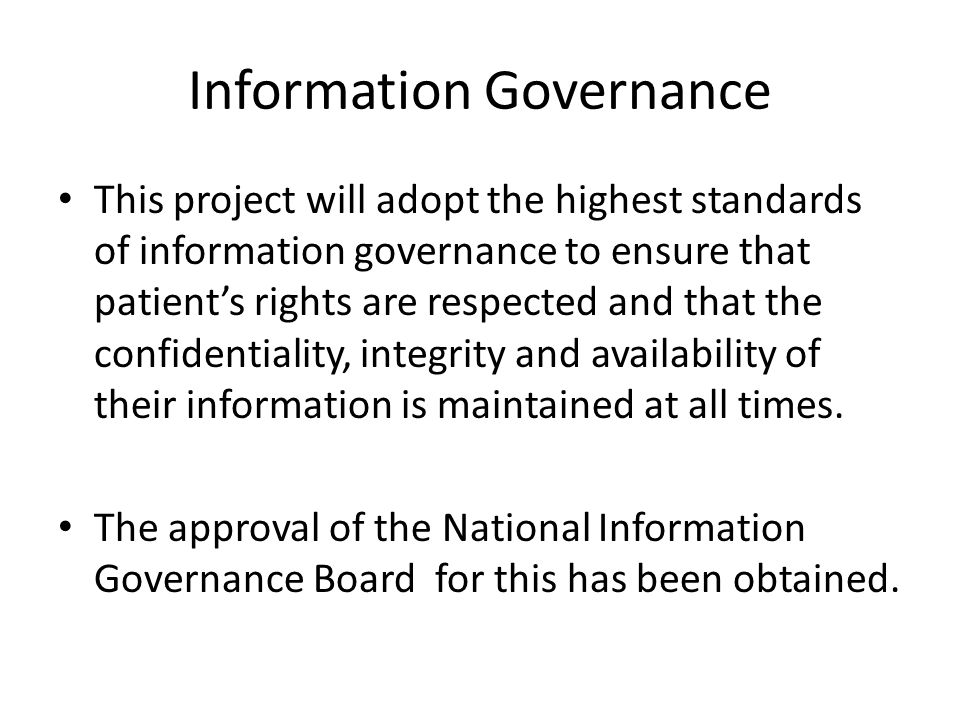 Information Governance This project will adopt the highest standards of information governance to ensure that patient's rights are respected and that
