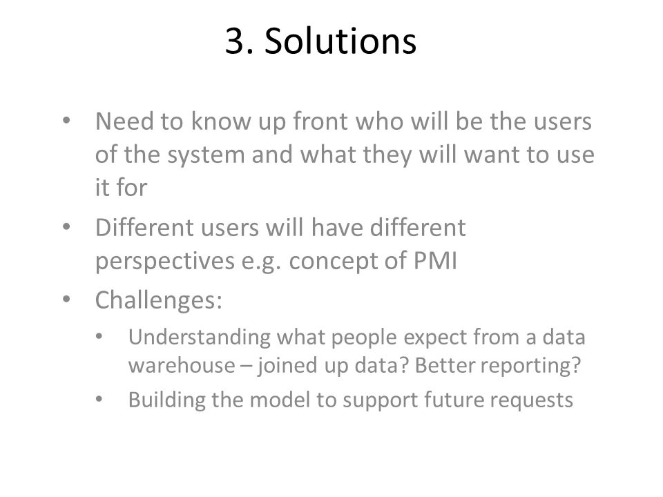 3. Solutions Need to know up front who will be the users of the system and what they will want to use it for Different users will have different persp