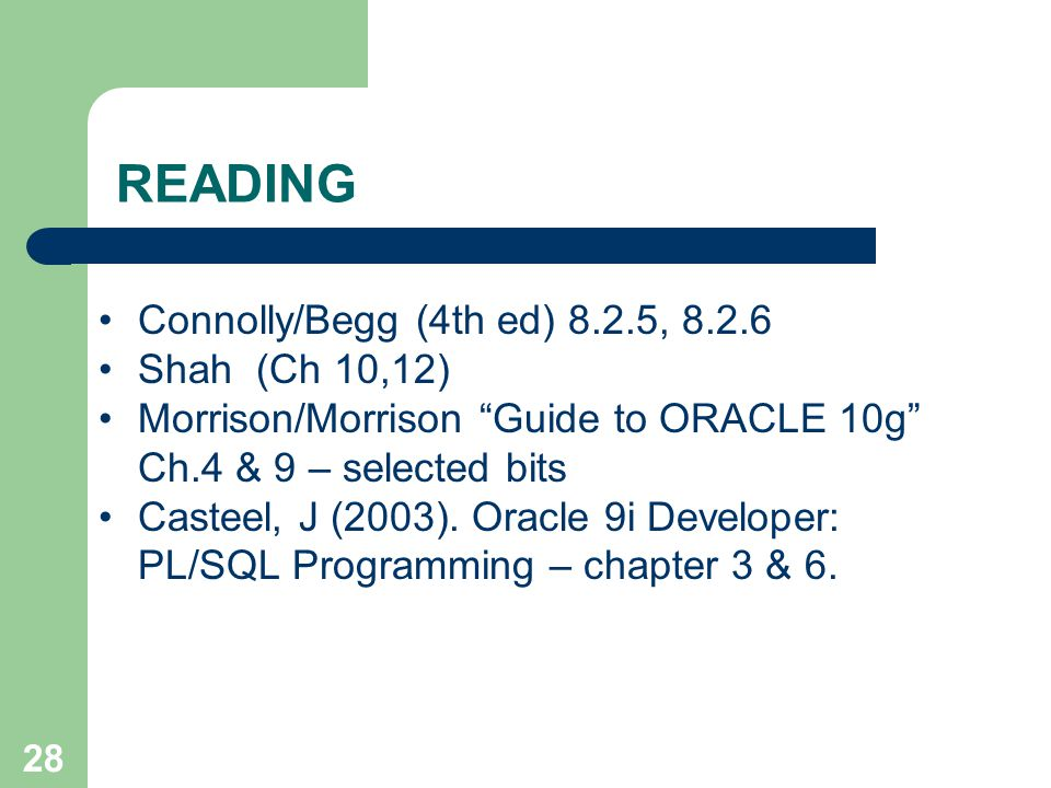 """28 READING Connolly/Begg (4th ed) 8.2.5, 8.2.6 Shah (Ch 10,12) Morrison/Morrison """"Guide to ORACLE 10g"""" Ch.4 & 9 – selected bits Casteel, J (2003). Ora"""