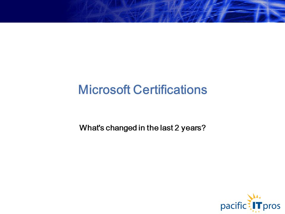 Microsoft Certifications What s changed in the last 2 years?