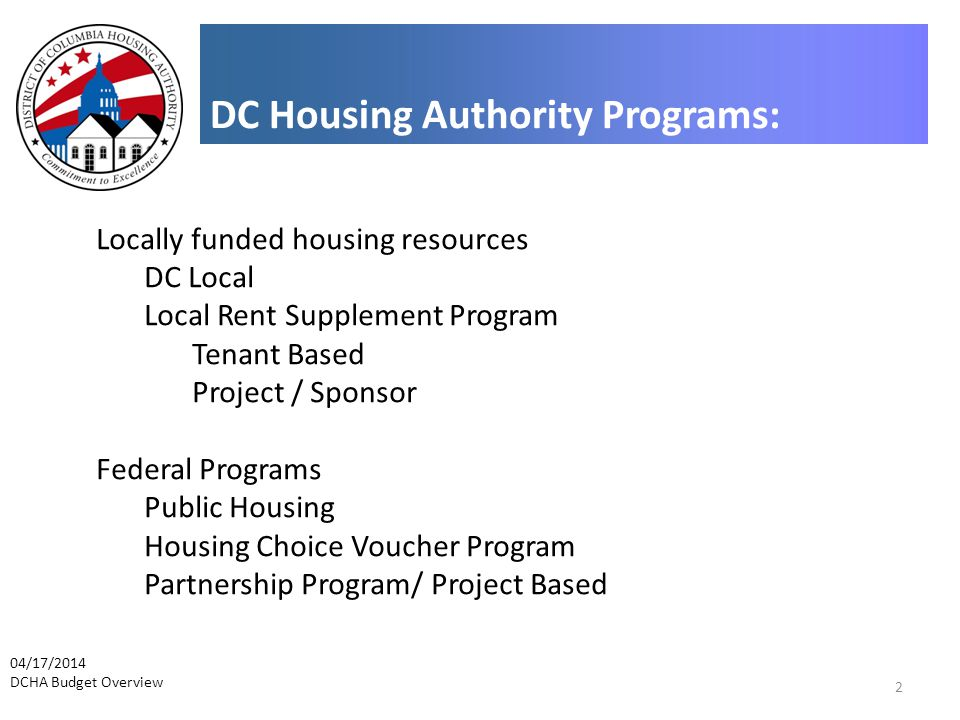 Locally funded housing resources DC Local Local Rent Supplement Program Tenant Based Project / Sponsor Federal Programs Public Housing Housing Choice