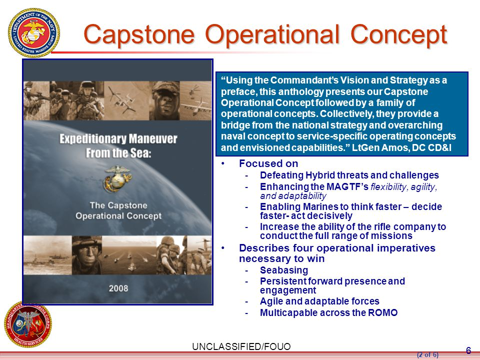 UNCLASSIFIED/FOUO 66 Capstone Operational Concept Focused on -Defeating Hybrid threats and challenges -Enhancing the MAGTF's flexibility, agility, and