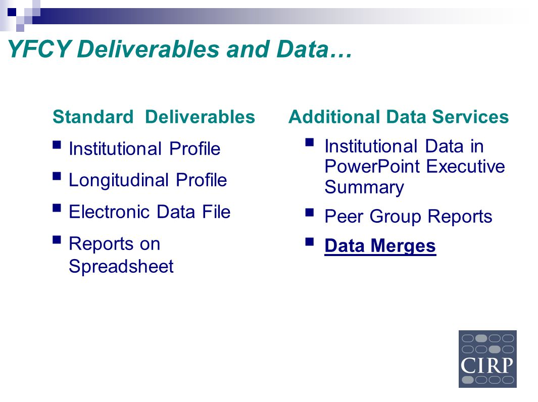Standard Deliverables  Institutional Profile  Longitudinal Profile  Electronic Data File  Reports on Spreadsheet Additional Data Services  Instit