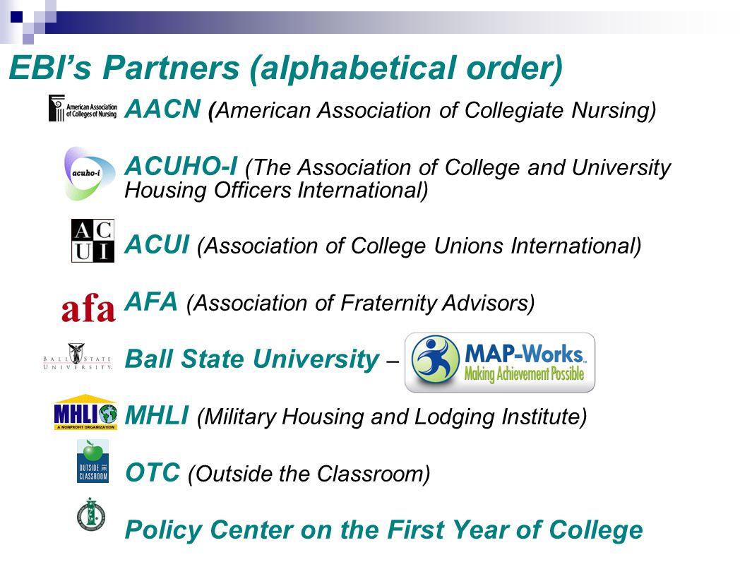 EBI's Partners (alphabetical order) AACN (American Association of Collegiate Nursing) ACUHO-I (The Association of College and University Housing Offic
