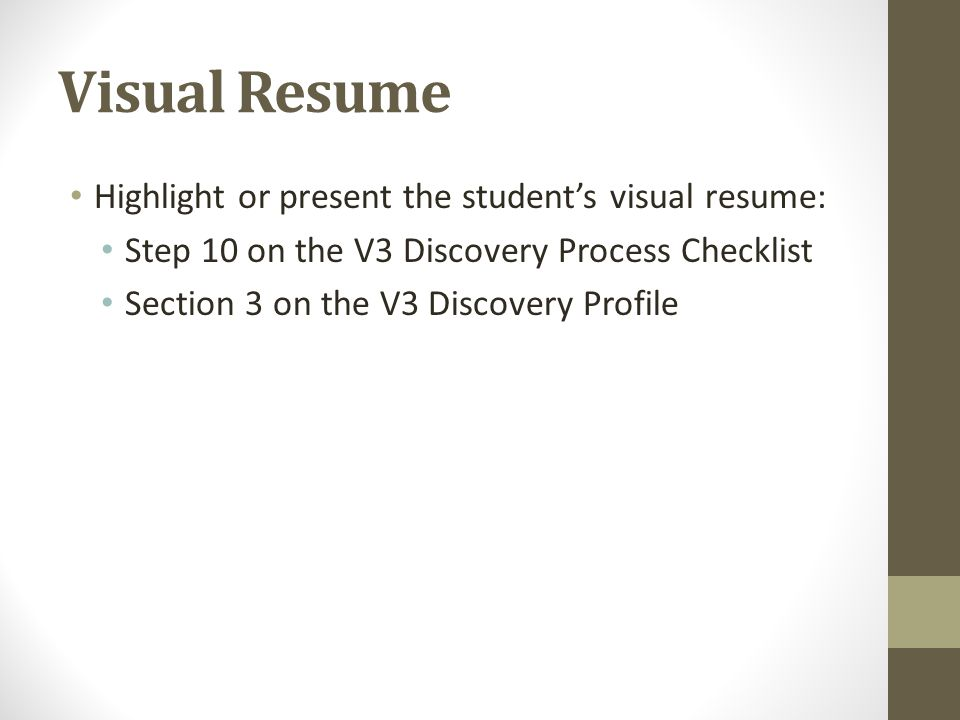 Visual Resume Highlight or present the student's visual resume: Step 10 on the V3 Discovery Process Checklist Section 3 on the V3 Discovery Profile
