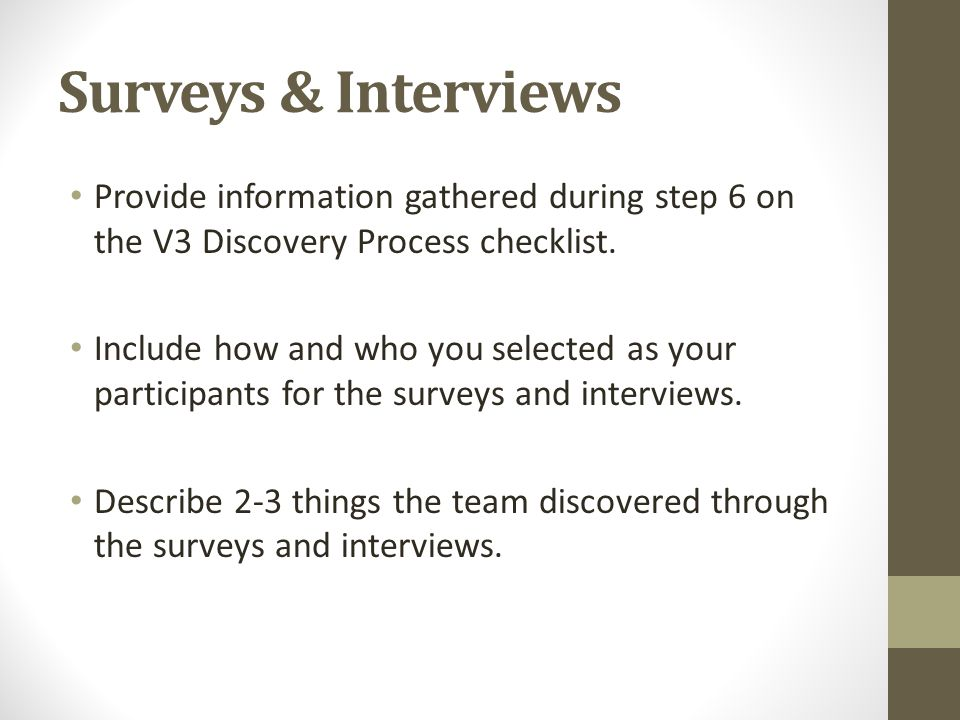 Surveys & Interviews Provide information gathered during step 6 on the V3 Discovery Process checklist.