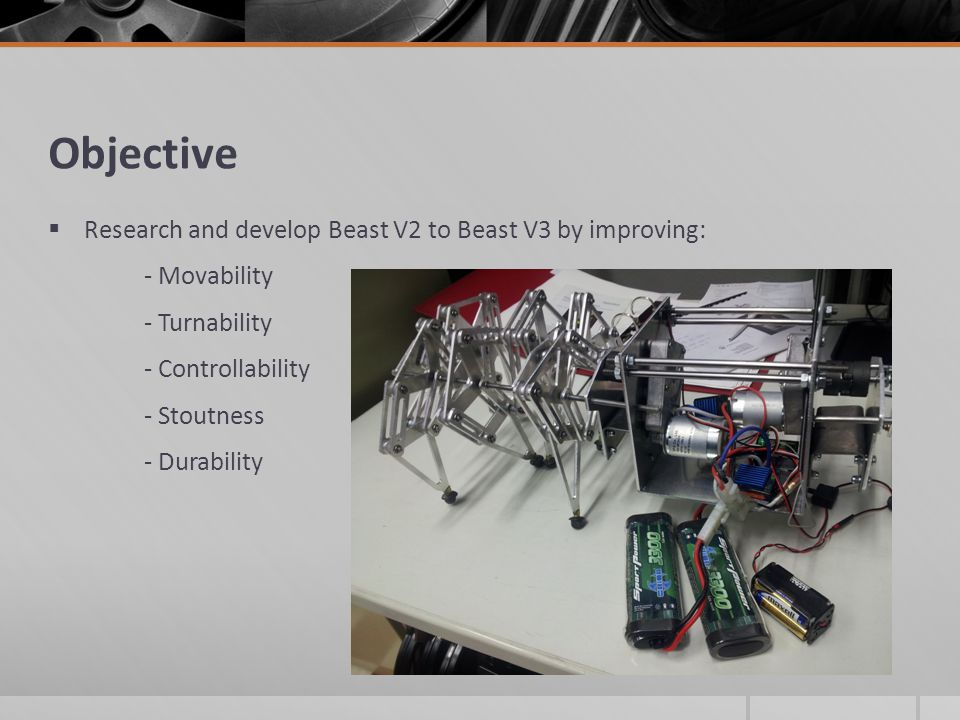Objective  Research and develop Beast V2 to Beast V3 by improving: - Movability - Turnability - Controllability - Stoutness - Durability