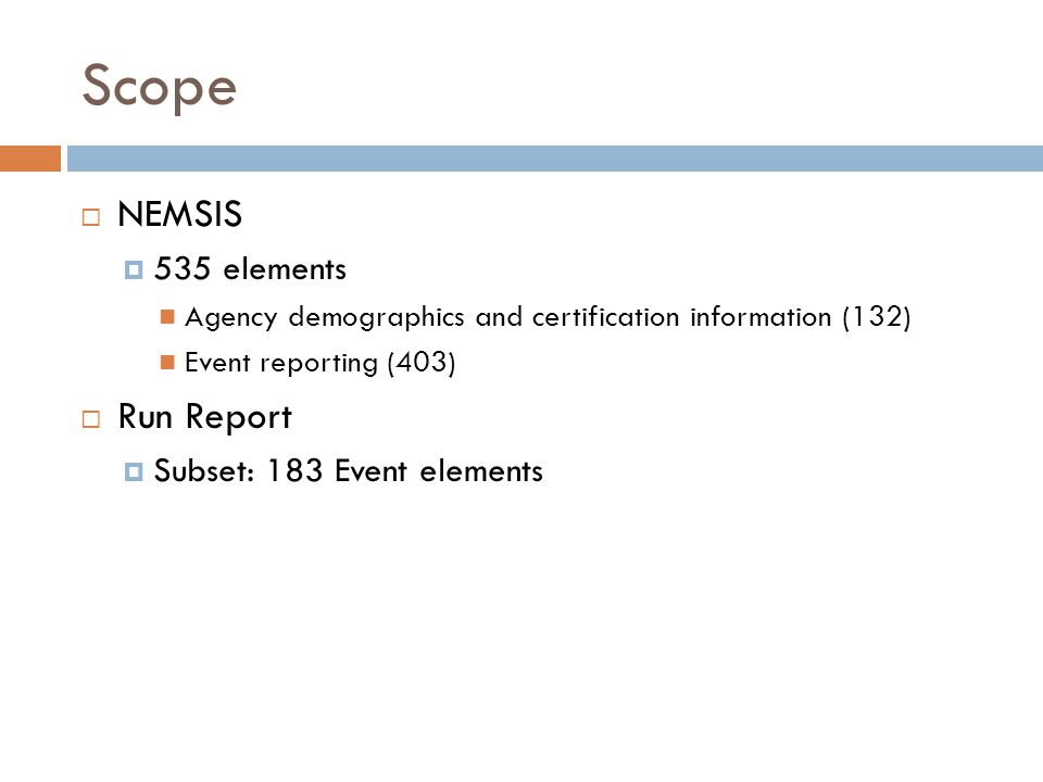Scope  NEMSIS  535 elements Agency demographics and certification information (132) Event reporting (403)  Run Report  Subset: 183 Event elements