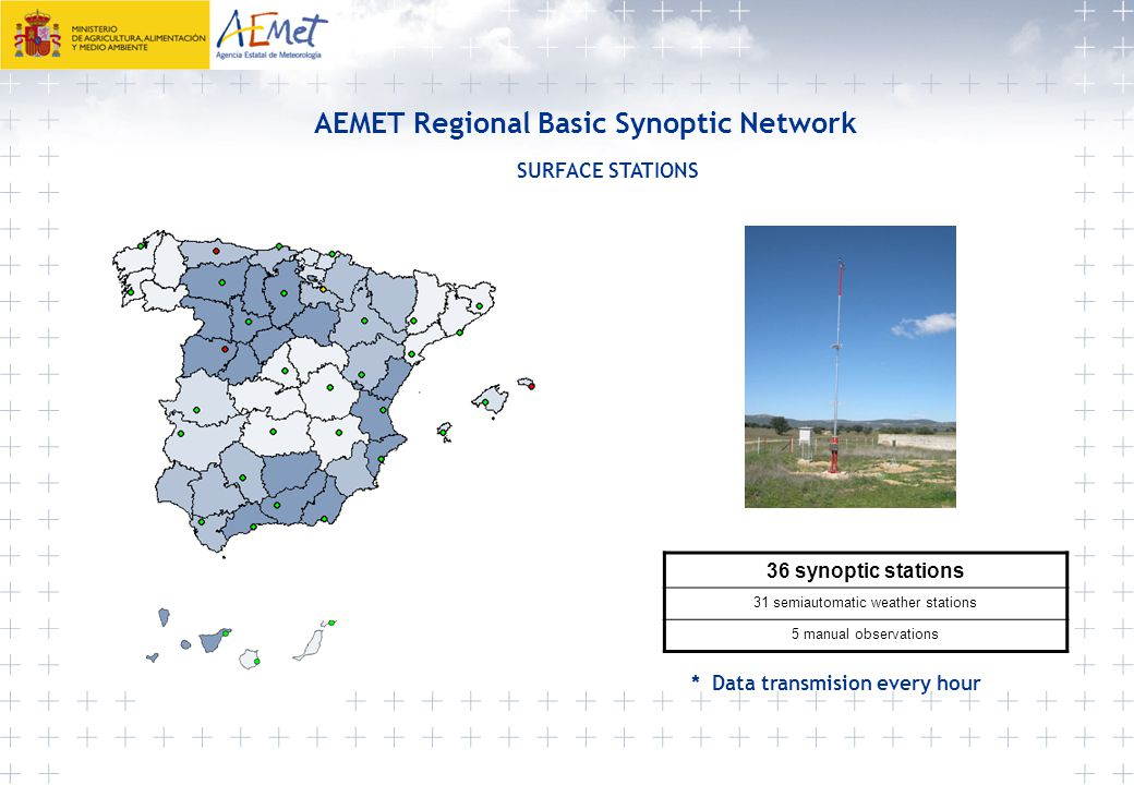 AEMET Regional Basic Synoptic Network SURFACE STATIONS 36 synoptic stations 31 semiautomatic weather stations 5 manual observations * Data transmision every hour x