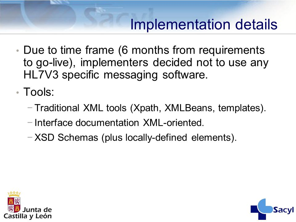 Implementation details Due to time frame (6 months from requirements to go-live), implementers decided not to use any HL7V3 specific messaging software.