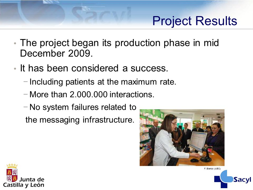 Project Results The project began its production phase in mid December 2009. It has been considered a success. −Including patients at the maximum rate