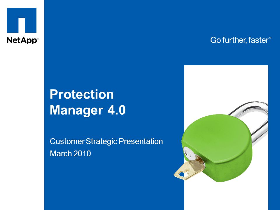 Tag line, tag line Protection Manager 4.0 Customer Strategic Presentation March 2010