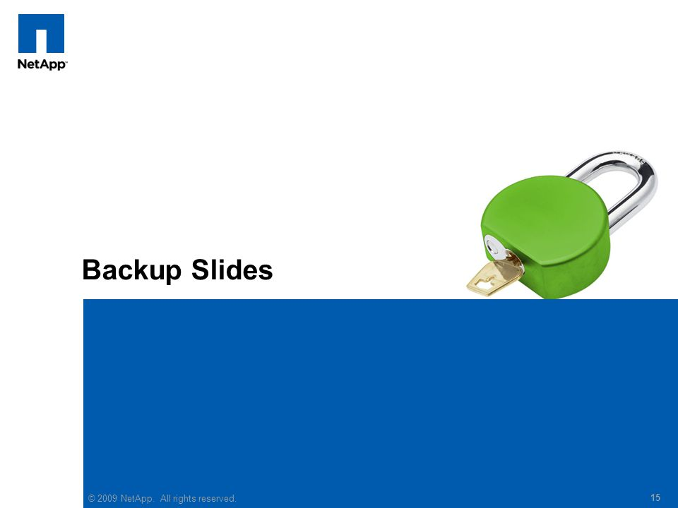© 2009 NetApp. All rights reserved. 15 Backup Slides 15 © 2009 NetApp. All rights reserved.