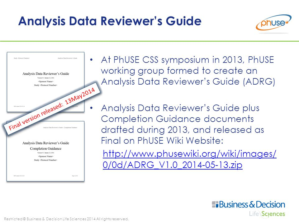 Restricted © Business & Decision Life Sciences 2014 All rights reserved. Analysis Data Reviewer's Guide At PhUSE CSS symposium in 2013, PhUSE working
