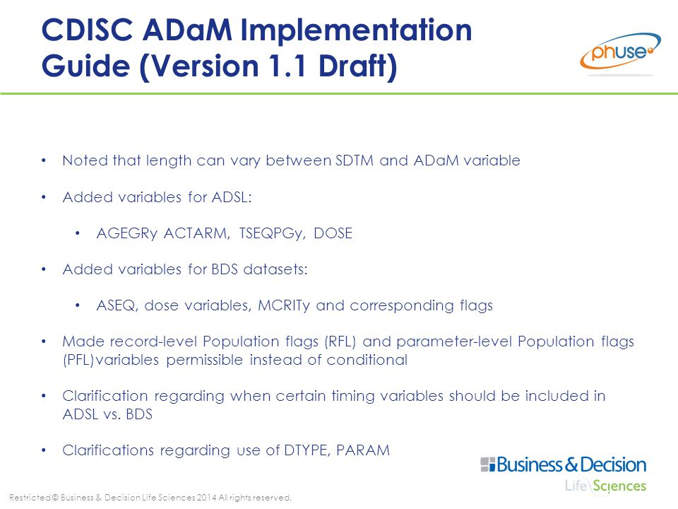 Restricted © Business & Decision Life Sciences 2014 All rights reserved. CDISC ADaM Implementation Guide (Version 1.1 Draft) Noted that length can var