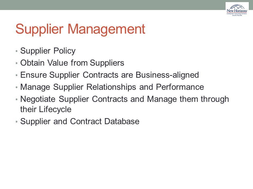 Supplier Management Supplier Policy Obtain Value from Suppliers Ensure Supplier Contracts are Business-aligned Manage Supplier Relationships and Perfo