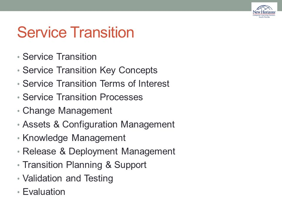 Service Transition Service Transition Key Concepts Service Transition Terms of Interest Service Transition Processes Change Management Assets & Config