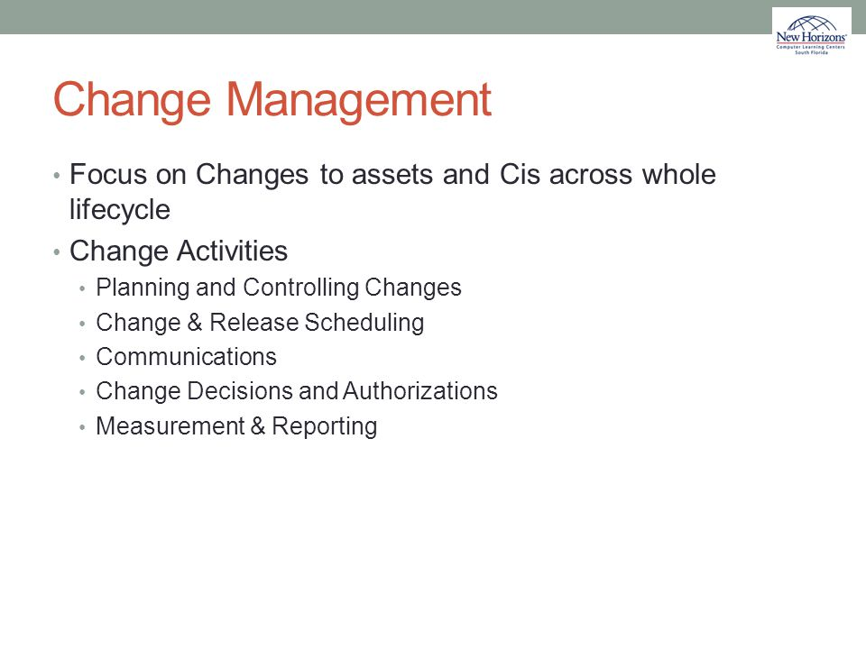 Change Management Focus on Changes to assets and Cis across whole lifecycle Change Activities Planning and Controlling Changes Change & Release Schedu