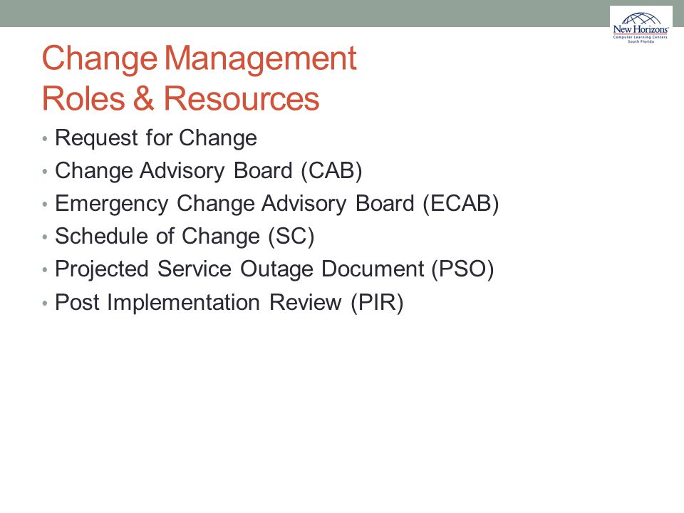 Change Management Roles & Resources Request for Change Change Advisory Board (CAB) Emergency Change Advisory Board (ECAB) Schedule of Change (SC) Proj