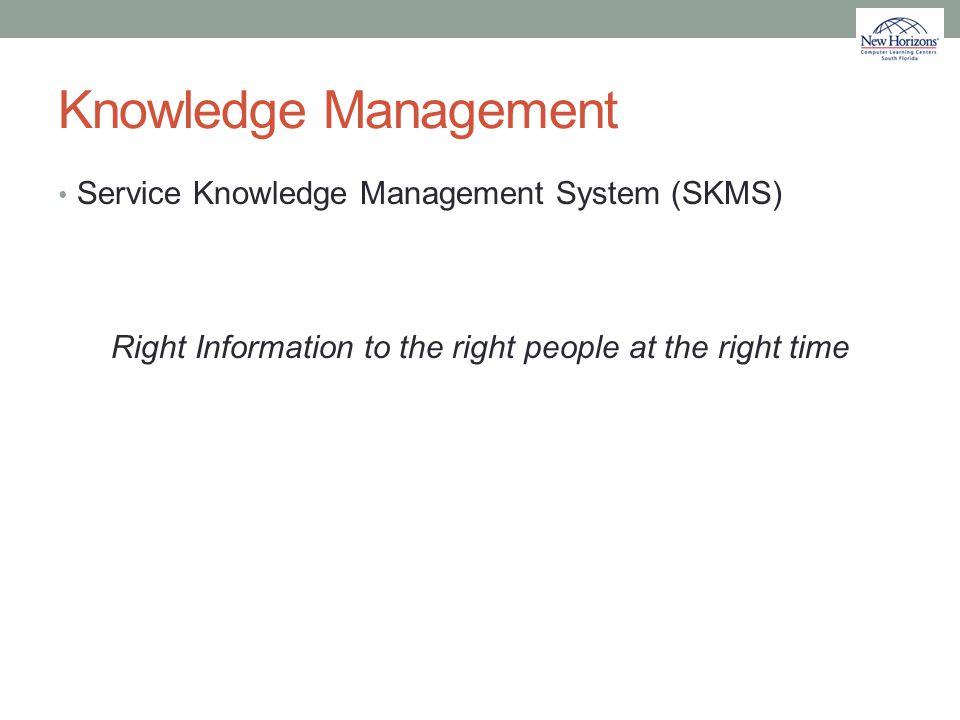 Knowledge Management Service Knowledge Management System (SKMS) Right Information to the right people at the right time